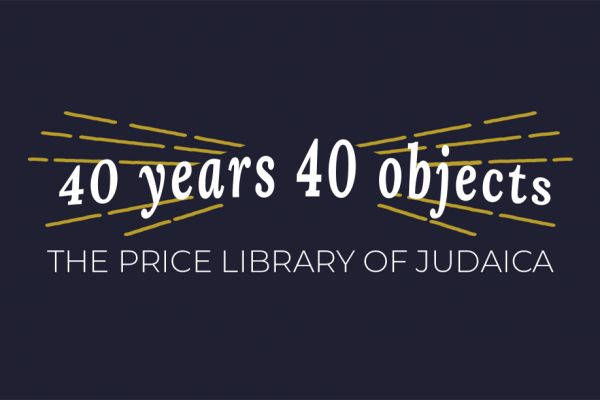 40 Years 40 Objects exhibit of the Price Library of Judaica graphic